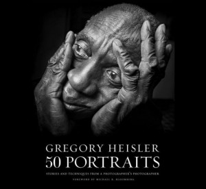 Gregory Heisler: 50 Portraits: Stories and Techniques from a Photographer's Photographer